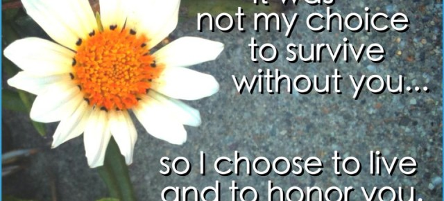 I choose to live and to honor you