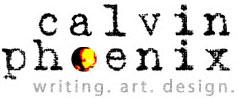 Calvin Phoenix: Writing. Art. Design.